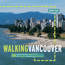 Walking Vancouver, by Vancouver travel writer John Lee