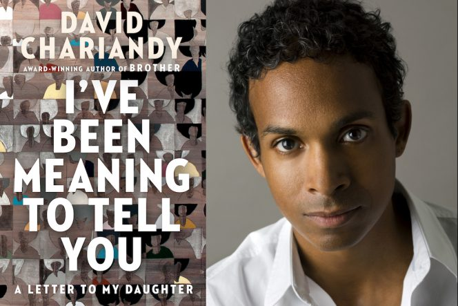 I've Been Meaning to Tell You: A Letter to My Daughter by David Chariandy